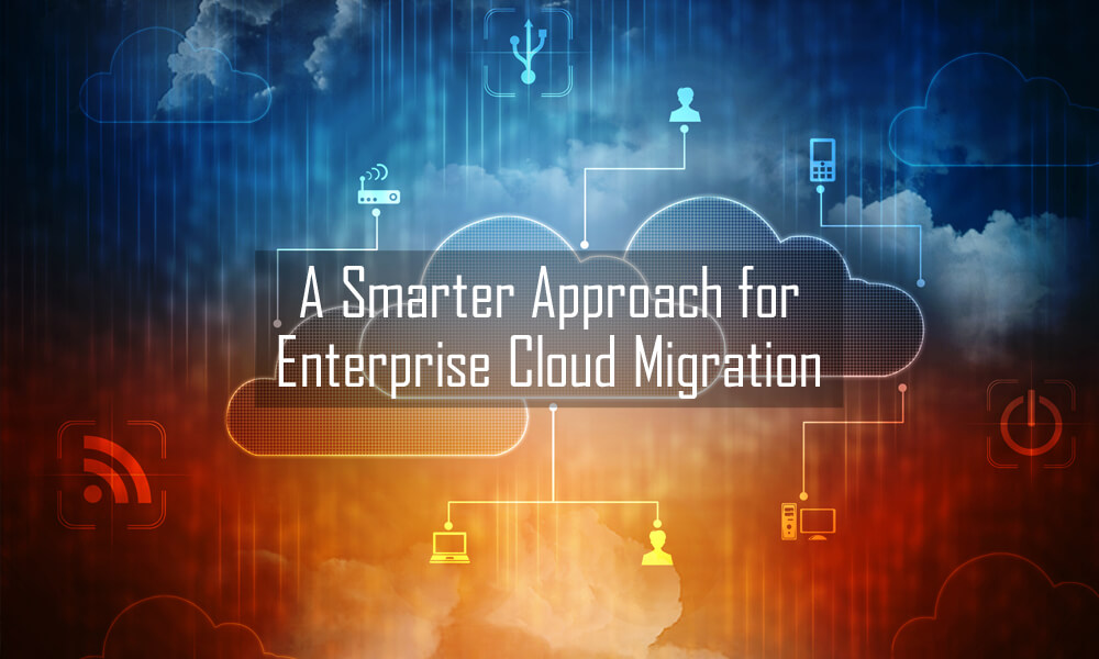 Enterprise cloud migration: A smarter approach