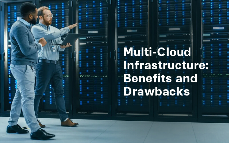 Multi-Cloud Infrastructure: Benefits and Drawbacks