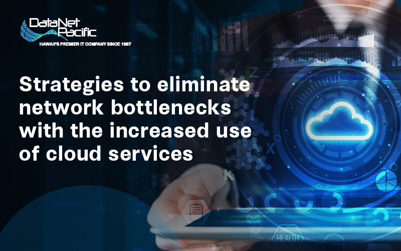 Strategies to eliminate network bottlenecks with the increased use of cloud services